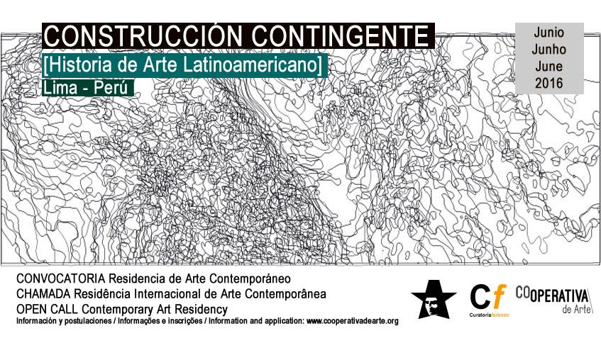 CONSTRUCCIÓN CONTINGENTE [Historia de Arte Latinoamericano] Residencia Internacional de Arte Contemporáneo 15 al 26 de junio de 2016 – Lima, Perú
